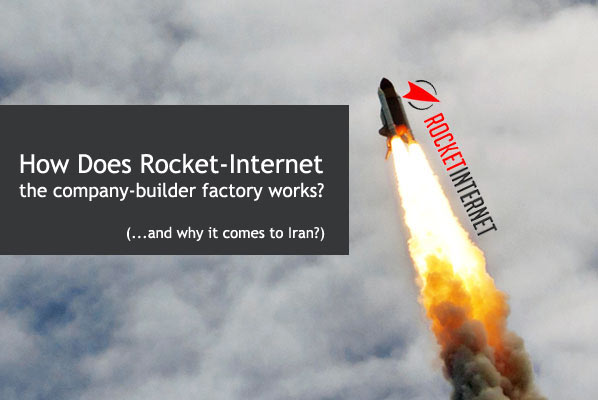 How Does Rocket-Internet the company-builder factory works? (…and why it comes to Iran?)